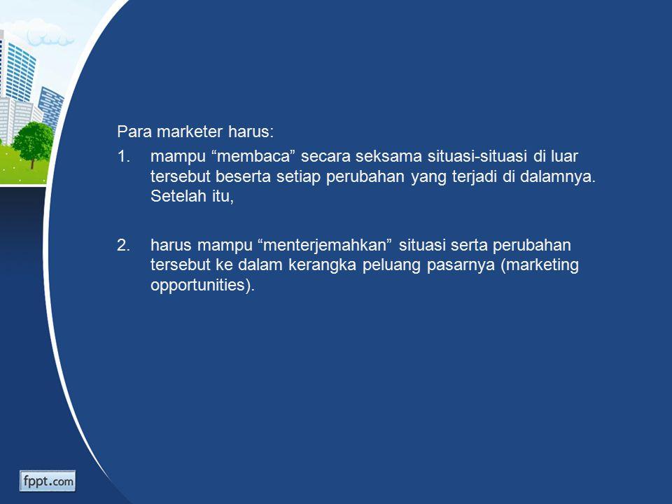 Para marketer harus: 1.mampu membaca secara seksama situasi-situasi di luar tersebut beserta setiap perubahan yang terjadi di dalamnya.