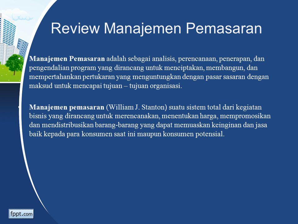 Review Manajemen Pemasaran Manajemen Pemasaran adalah sebagai analisis, perencanaan, penerapan, dan pengendalian program yang dirancang untuk menciptakan, membangun, dan mempertahankan pertukaran yang menguntungkan dengan pasar sasaran dengan maksud untuk mencapai tujuan – tujuan organisasi.