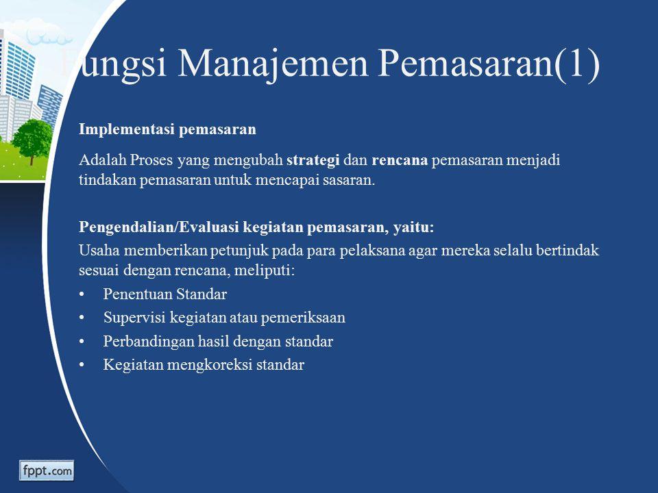 Fungsi Manajemen Pemasaran(1) Implementasi pemasaran Adalah Proses yang mengubah strategi dan rencana pemasaran menjadi tindakan pemasaran untuk mencapai sasaran.