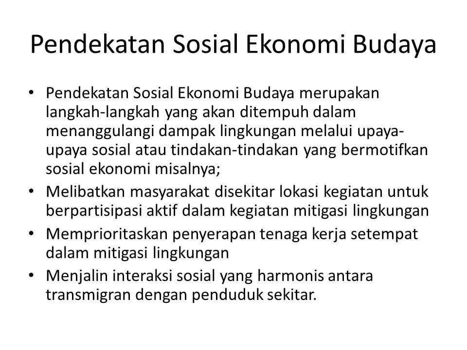 Pendekatan Sosial Ekonomi Budaya Pendekatan Sosial Ekonomi Budaya merupakan langkah-langkah yang akan ditempuh dalam menanggulangi dampak lingkungan m