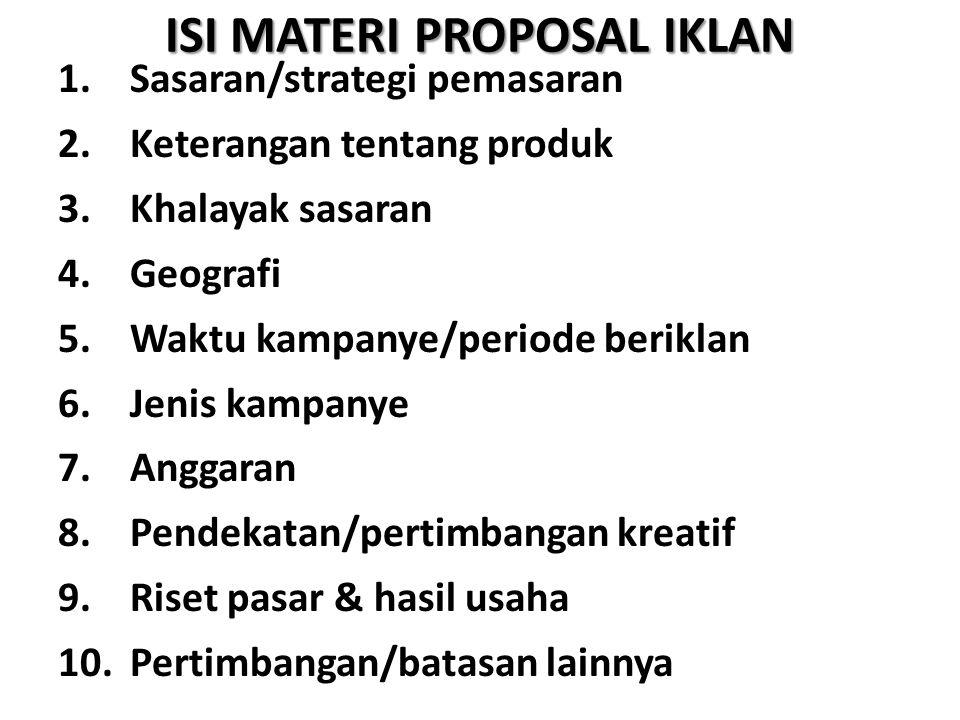 ISI MATERI PROPOSAL IKLAN 1.Sasaran/strategi pemasaran 2.Keterangan tentang produk 3.Khalayak sasaran 4.Geografi 5.Waktu kampanye/periode beriklan 6.J