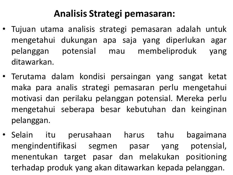 Analisis Strategi pemasaran: Tujuan utama analisis strategi pemasaran adalah untuk mengetahui dukungan apa saja yang diperlukan agar pelanggan potensi