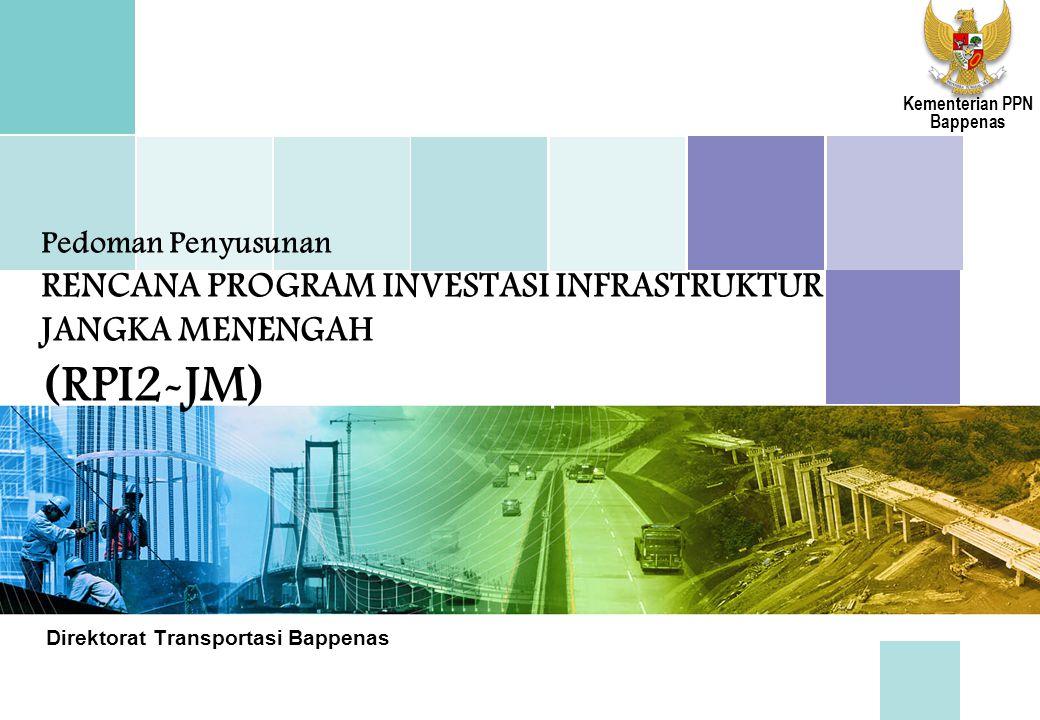 Pedoman Penyusunan RENCANA PROGRAM INVESTASI INFRASTRUKTUR JANGKA MENENGAH (RPI2-JM) Direktorat Transportasi Bappenas Kementerian PPN Bappenas
