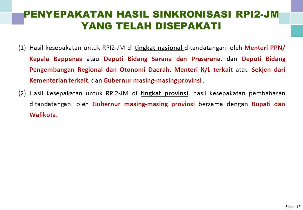(1)Hasil kesepakatan untuk RPI2-JM di tingkat nasional ditandatangani oleh Menteri PPN/ Kepala Bappenas atau Deputi Bidang Sarana dan Prasarana, dan Deputi Bidang Pengembangan Regional dan Otonomi Daerah, Menteri K/L terkait atau Sekjen dari Kementerian terkait, dan Gubernur masing-masing provinsi.