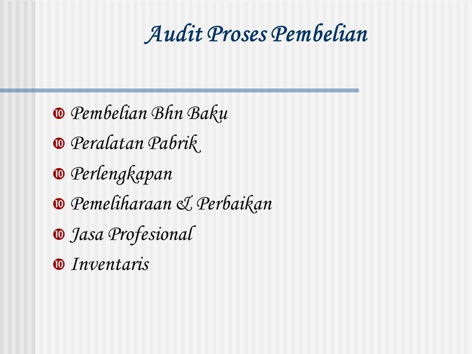 Audit Proses Pembelian  Pembelian Bhn Baku  Peralatan Pabrik  Perlengkapan  Pemeliharaan & Perbaikan  Jasa Profesional  Inventaris