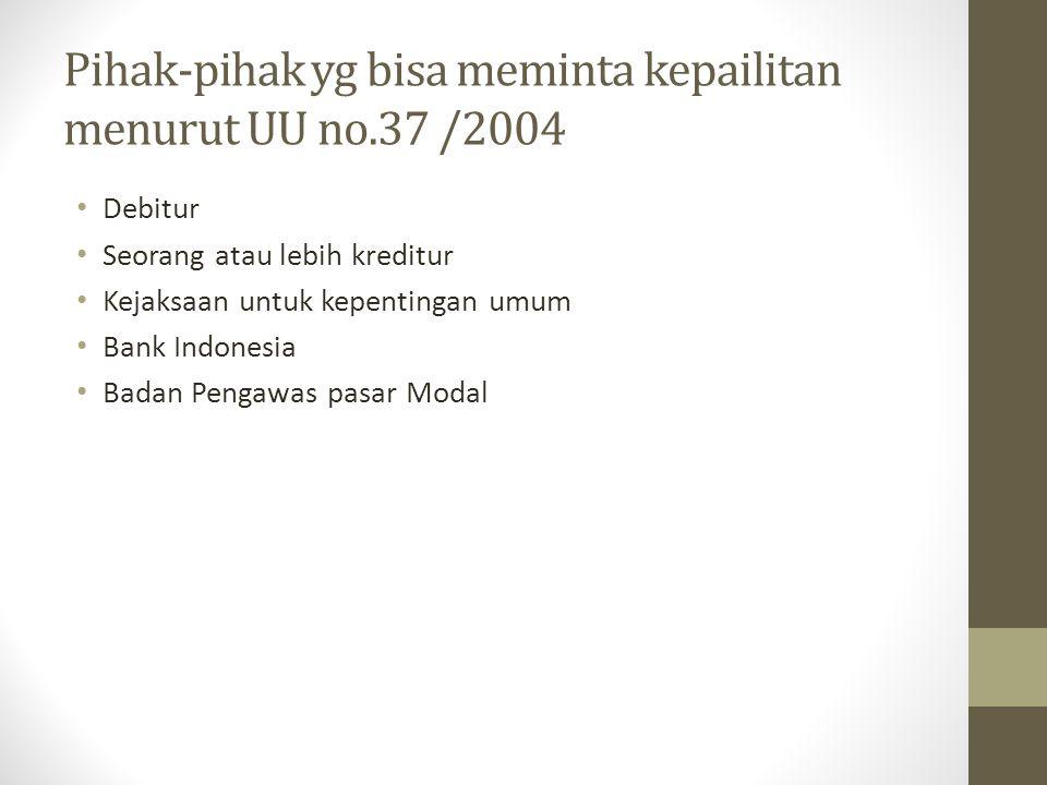 Pihak-pihak yg bisa meminta kepailitan menurut UU no.37 /2004 Debitur Seorang atau lebih kreditur Kejaksaan untuk kepentingan umum Bank Indonesia Bada