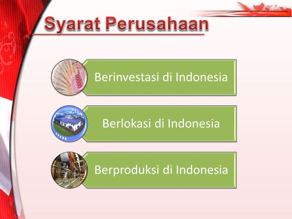 Berinvestasi di Indonesia Berlokasi di Indonesia Berproduksi di Indonesia