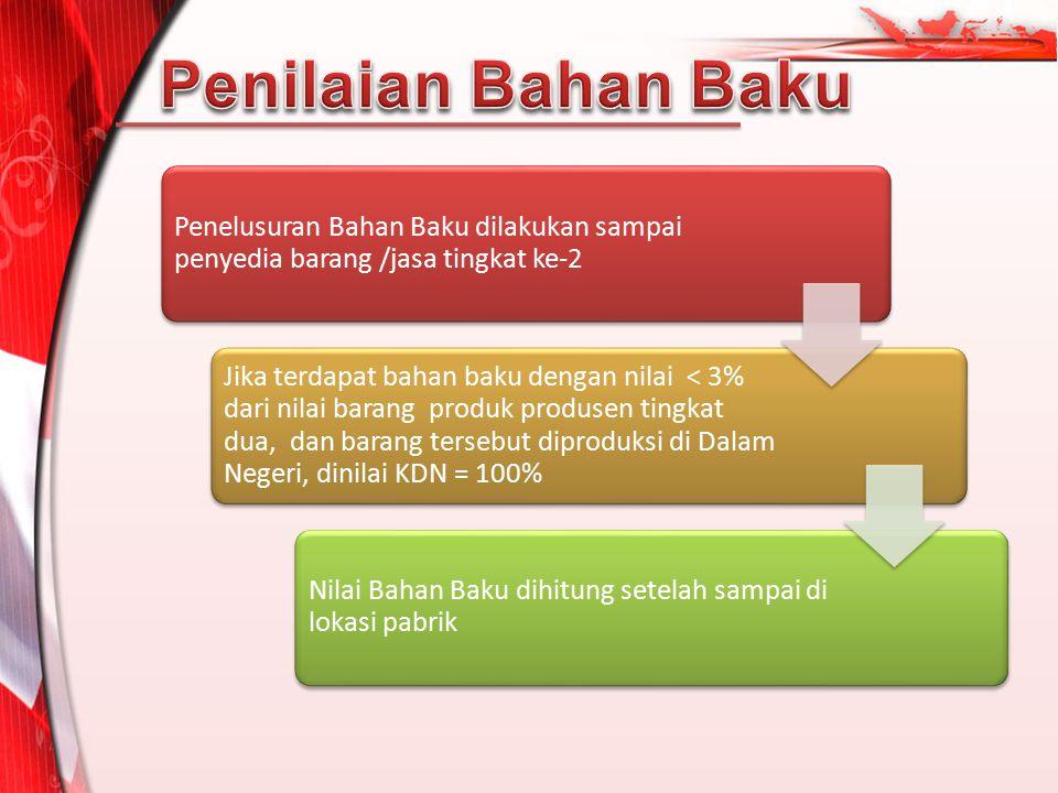 Penelusuran Bahan Baku dilakukan sampai penyedia barang /jasa tingkat ke-2 Jika terdapat bahan baku dengan nilai < 3% dari nilai barang produk produse