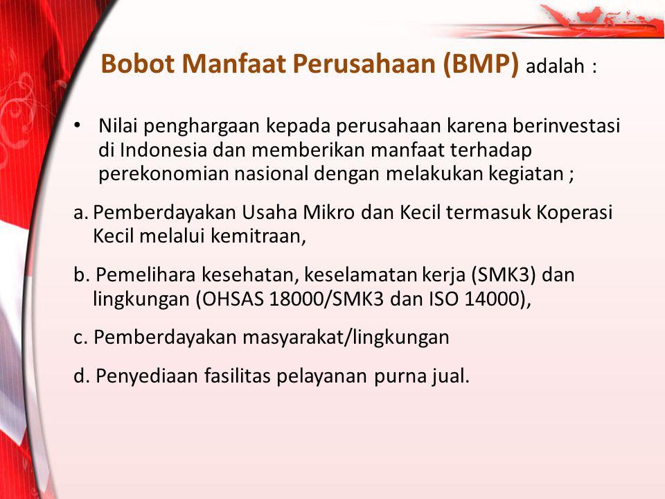Bobot Manfaat Perusahaan (BMP) adalah : Nilai penghargaan kepada perusahaan karena berinvestasi di Indonesia dan memberikan manfaat terhadap perekonom