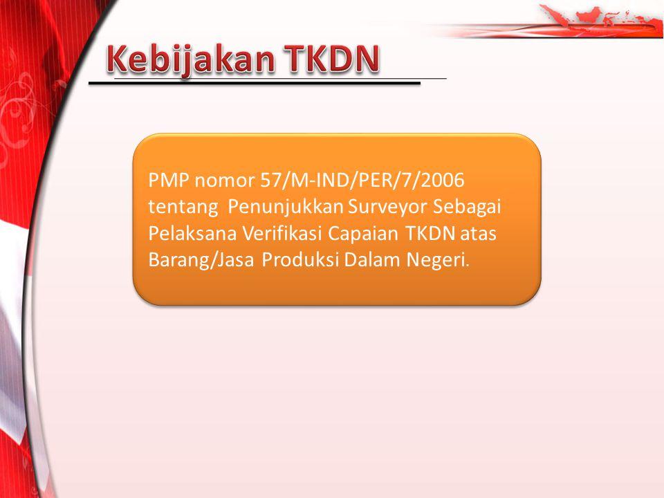 PMP nomor 57/M-IND/PER/7/2006 tentang Penunjukkan Surveyor Sebagai Pelaksana Verifikasi Capaian TKDN atas Barang/Jasa Produksi Dalam Negeri.