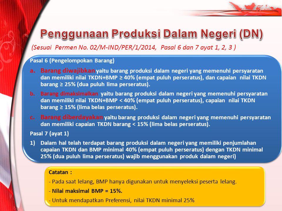 Pasal 6 (Pengelompokan Barang) a.Barang diwajibkan yaitu barang produksi dalam negeri yang memenuhi persyaratan dan memiliki nilai TKDN+BMP ≥ 40% (emp