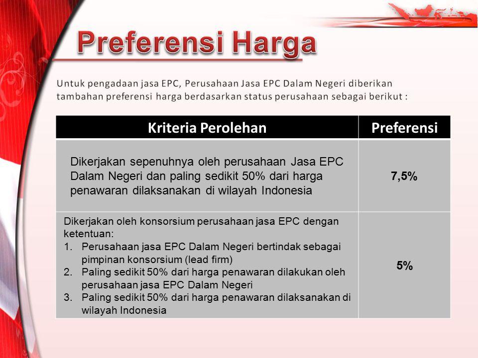 Kriteria PerolehanPreferensi Dikerjakan sepenuhnya oleh perusahaan Jasa EPC Dalam Negeri dan paling sedikit 50% dari harga penawaran dilaksanakan di w