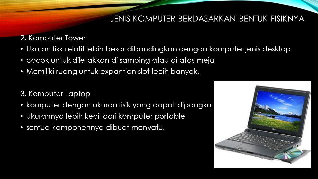 2. Komputer Tower Ukuran fisk relatif lebih besar dibandingkan dengan komputer jenis desktop cocok untuk diletakkan di samping atau di atas meja Memil