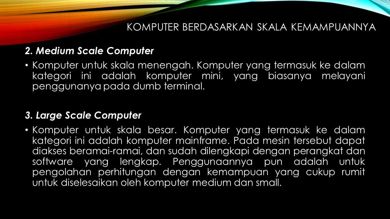 2. Medium Scale Computer Komputer untuk skala menengah. Komputer yang termasuk ke dalam kategori ini adalah komputer mini, yang biasanya melayani peng