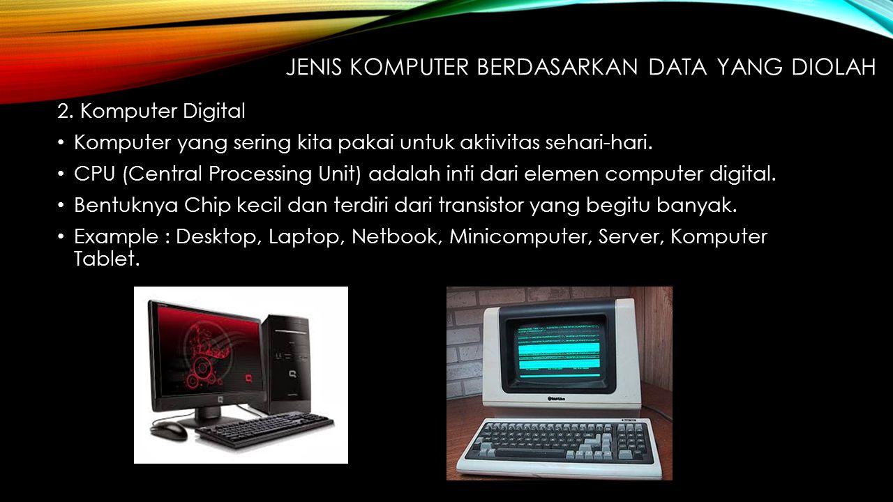 KOMPUTER BERDASARKAN PENGGUNAANYA 1.Komputer untuk tujuan umum (general purpose computer) Komputer untuk tujuan umum adalah komputer yang digunakan secara umum komputer yang biasa kita temukan atau yang biasa kita gunakan sehari-hari.