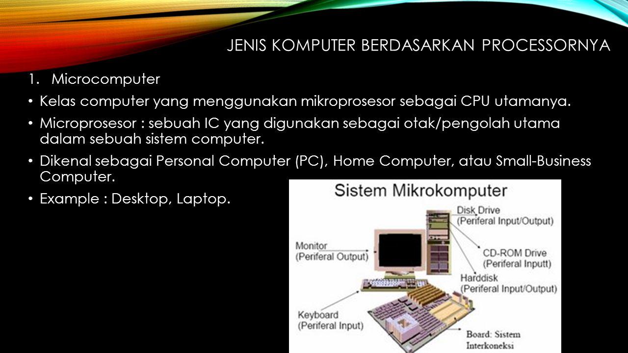 JENIS KOMPUTER BERDASARKAN PROCESSORNYA 1.Microcomputer Kelas computer yang menggunakan mikroprosesor sebagai CPU utamanya. Microprosesor : sebuah IC