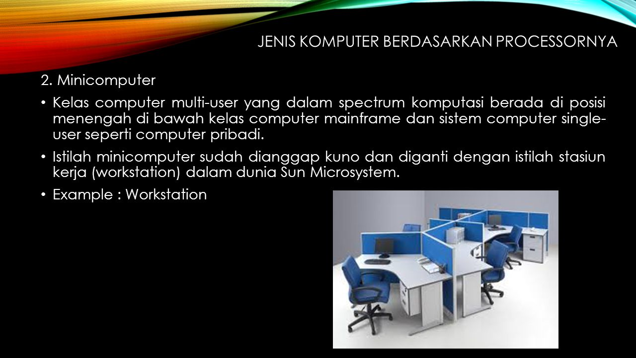 2. Minicomputer Kelas computer multi-user yang dalam spectrum komputasi berada di posisi menengah di bawah kelas computer mainframe dan sistem compute