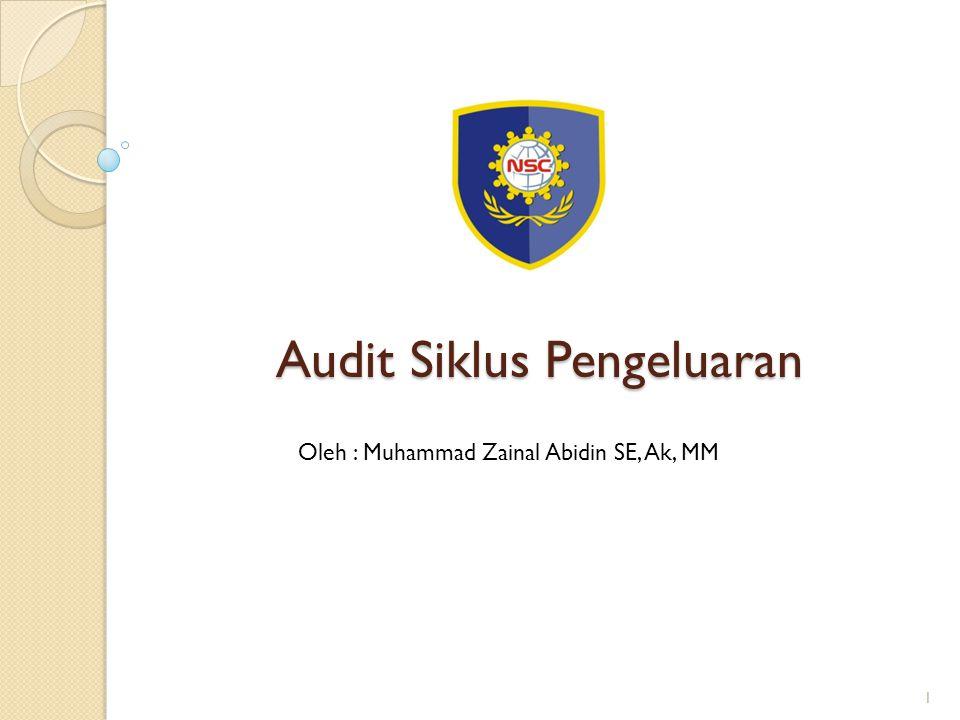 Audit Siklus Pengeluaran Oleh : Muhammad Zainal Abidin SE, Ak, MM 1