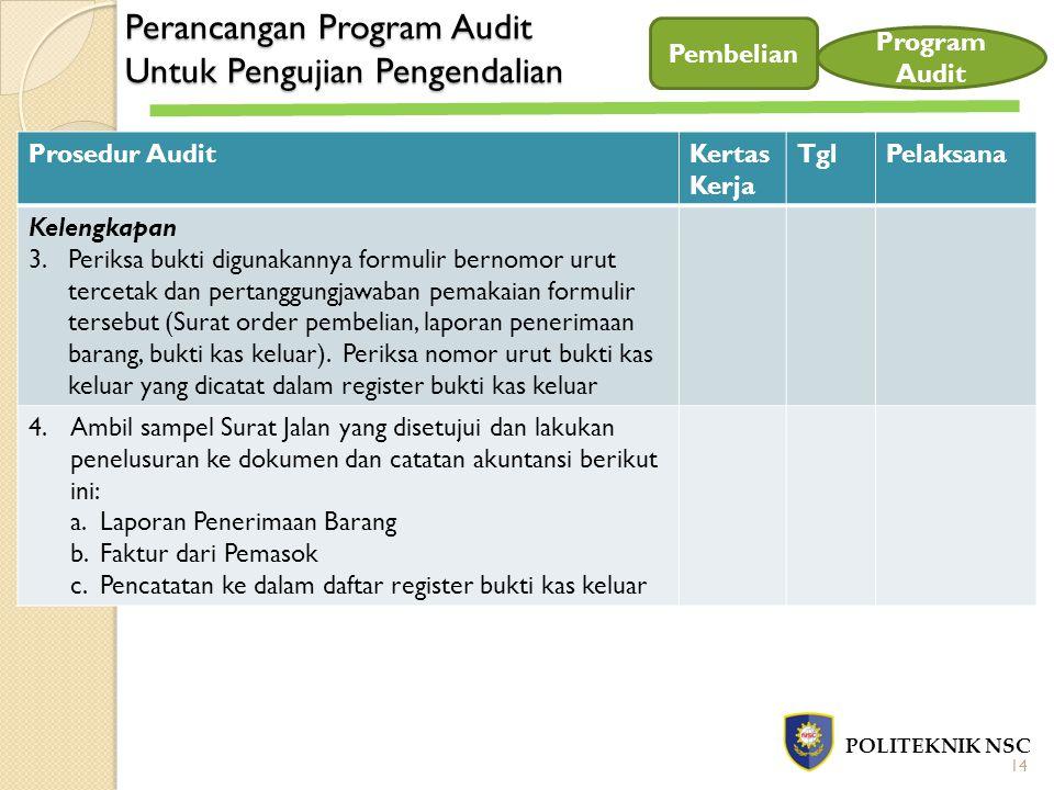 Perancangan Program Audit Untuk Pengujian Pengendalian POLITEKNIK NSC Pembelian Program Audit Prosedur AuditKertas Kerja TglPelaksana Kelengkapan 3.Pe