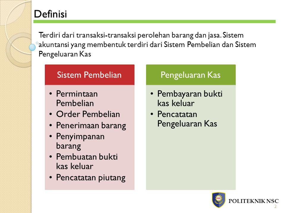 Definisi POLITEKNIK NSC 2 Terdiri dari transaksi-transaksi perolehan barang dan jasa. Sistem akuntansi yang membentuk terdiri dari Sistem Pembelian da