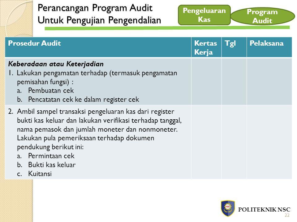 Perancangan Program Audit Untuk Pengujian Pengendalian POLITEKNIK NSC Pengeluaran Kas Program Audit Prosedur AuditKertas Kerja TglPelaksana Keberadaan