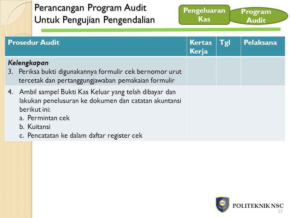 Perancangan Program Audit Untuk Pengujian Pengendalian POLITEKNIK NSC Program Audit Prosedur AuditKertas Kerja TglPelaksana Kelengkapan 3.Periksa bukt