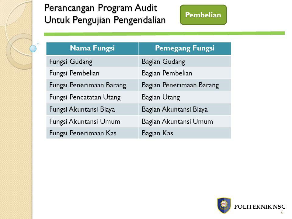 Perancangan Program Audit Untuk Pengujian Pengendalian POLITEKNIK NSC Pembelian Nama FungsiPemegang Fungsi Fungsi GudangBagian Gudang Fungsi Pembelian