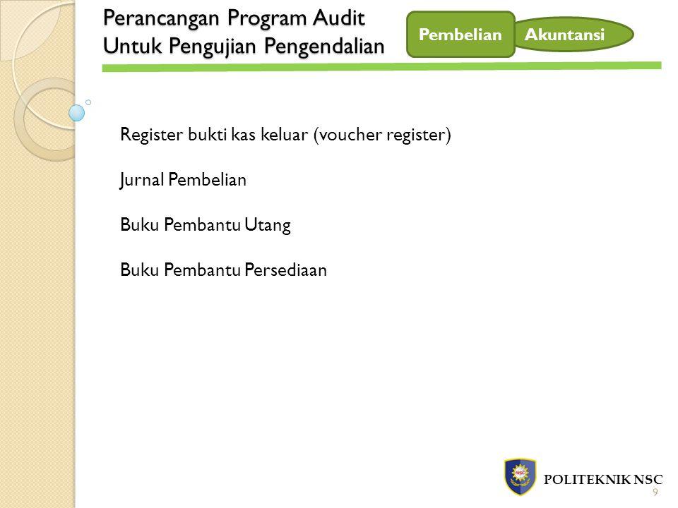Perancangan Program Audit Untuk Pengujian Pengendalian POLITEKNIK NSC Akuntansi Register bukti kas keluar (voucher register) Jurnal Pembelian Buku Pem