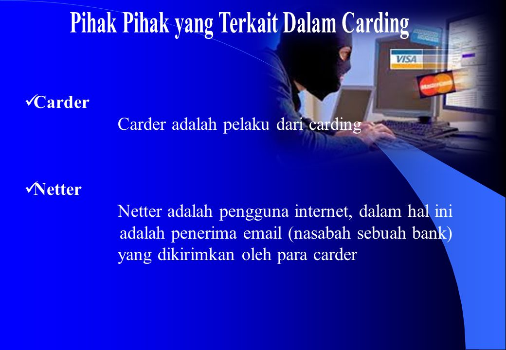 Sifat carding secara umum adalah non- violence kekacauan yang ditimbulkan tidak terlihat secara langsung, contohnya dapat menggunakan no rekening orang lain