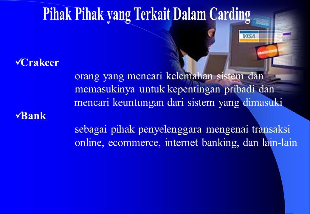 Carder Carder adalah pelaku dari carding Netter Netter adalah pengguna internet, dalam hal ini adalah penerima email (nasabah sebuah bank) yang dikirimkan oleh para carder