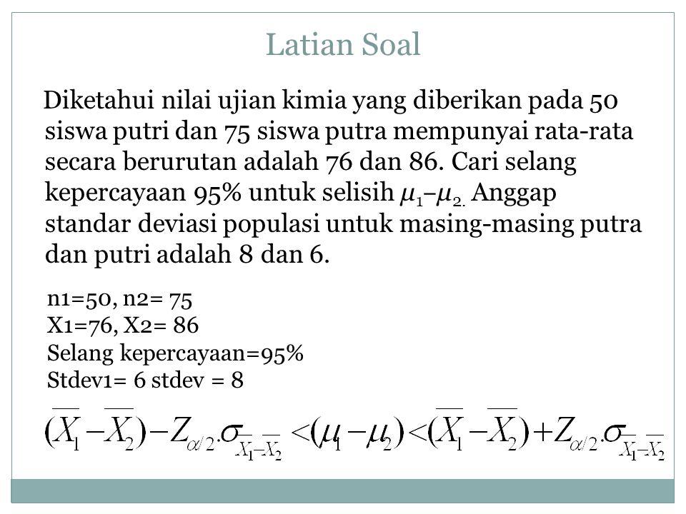 Latian Soal Diketahui nilai ujian kimia yang diberikan pada 50 siswa putri dan 75 siswa putra mempunyai rata-rata secara berurutan adalah 76 dan 86. C