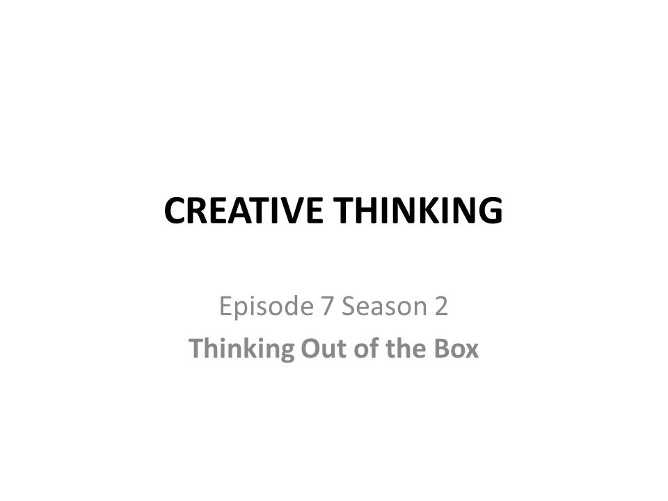 CREATIVE THINKING Episode 7 Season 2 Thinking Out of the Box