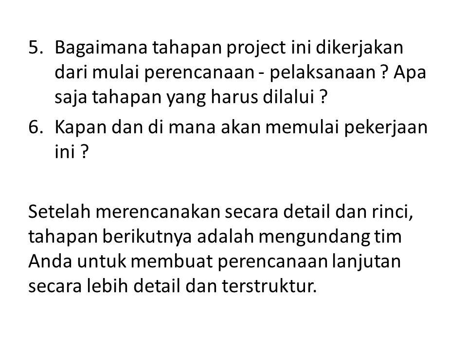 5.Bagaimana tahapan project ini dikerjakan dari mulai perencanaan - pelaksanaan .