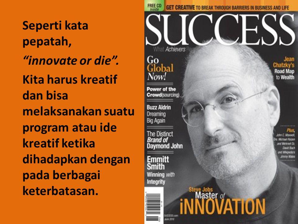 Seperti kata pepatah, innovate or die .