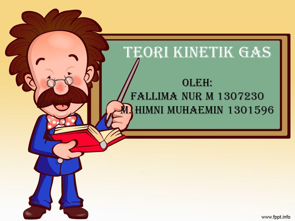 TEORI KINETIK GAS OLEH: Fallima Nur M 1307230 M. Himni Muhaemin 1301596