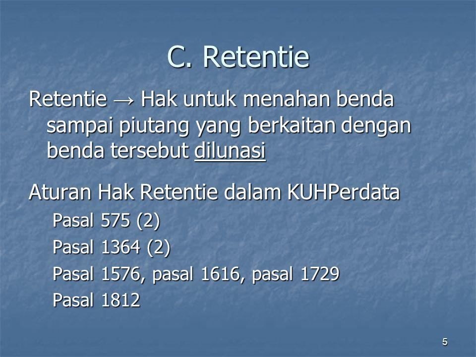 5 C. Retentie Retentie → Hak untuk menahan benda sampai piutang yang berkaitan dengan benda tersebut dilunasi Aturan Hak Retentie dalam KUHPerdata Pas