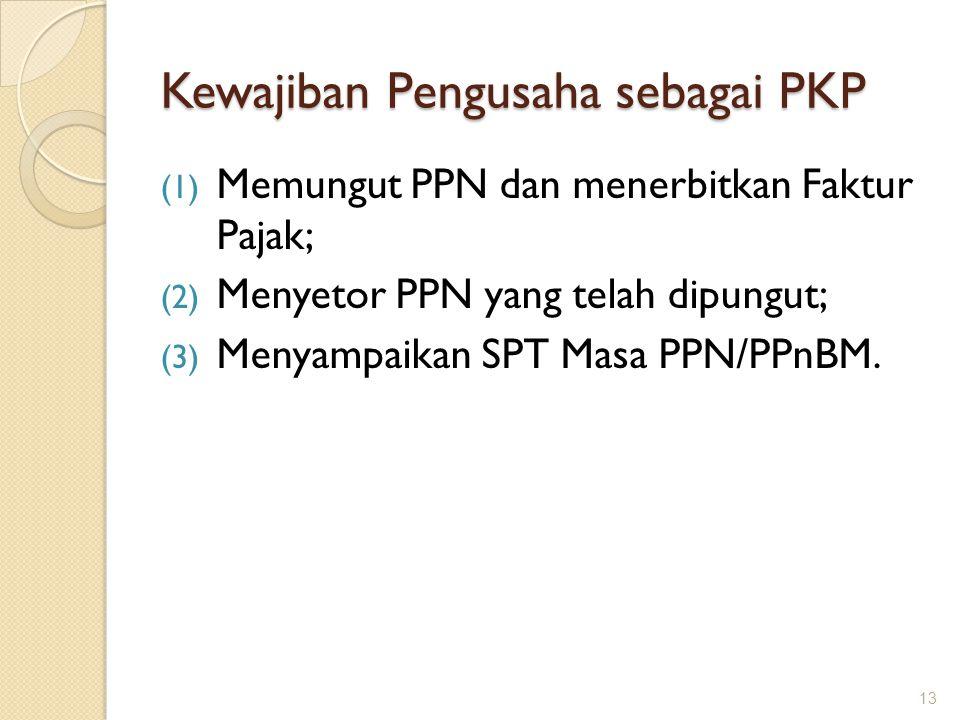 Kewajiban Pengusaha sebagai PKP (1) Memungut PPN dan menerbitkan Faktur Pajak; (2) Menyetor PPN yang telah dipungut; (3) Menyampaikan SPT Masa PPN/PPn