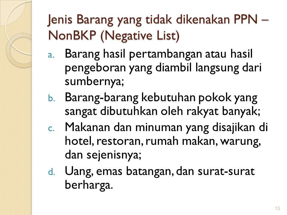 Jenis Barang yang tidak dikenakan PPN – NonBKP (Negative List) a. Barang hasil pertambangan atau hasil pengeboran yang diambil langsung dari sumbernya