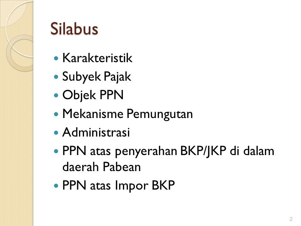 Silabus Karakteristik Subyek Pajak Objek PPN Mekanisme Pemungutan Administrasi PPN atas penyerahan BKP/JKP di dalam daerah Pabean PPN atas Impor BKP 2