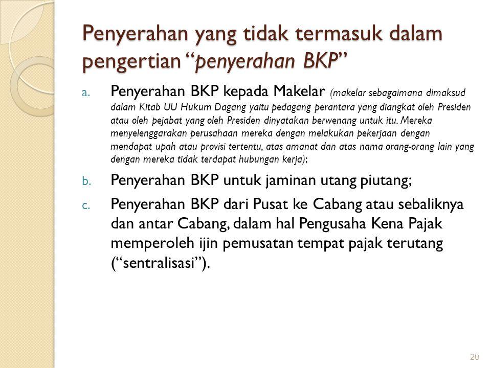 "Penyerahan yang tidak termasuk dalam pengertian ""penyerahan BKP"" a. Penyerahan BKP kepada Makelar (makelar sebagaimana dimaksud dalam Kitab UU Hukum D"