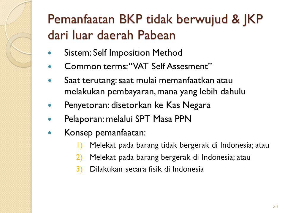 """Pemanfaatan BKP tidak berwujud & JKP dari luar daerah Pabean Sistem: Self Imposition Method Common terms: """"VAT Self Assesment"""" Saat terutang: saat mul"""