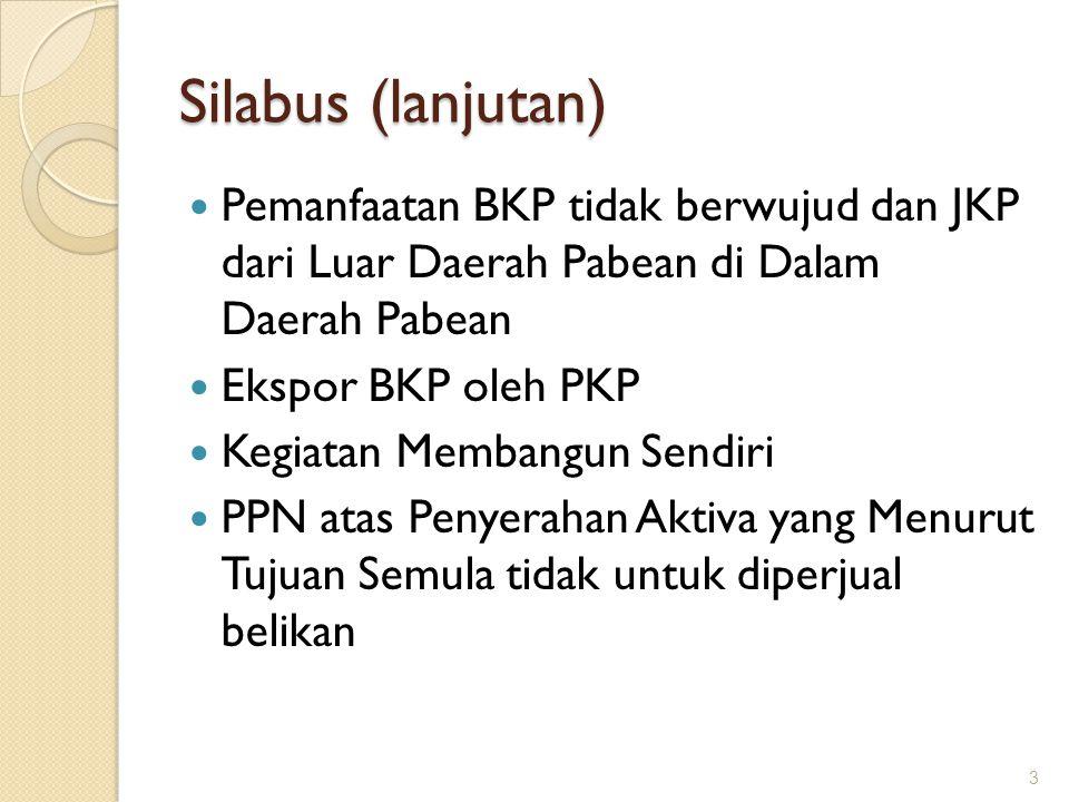 Silabus (lanjutan) Pemanfaatan BKP tidak berwujud dan JKP dari Luar Daerah Pabean di Dalam Daerah Pabean Ekspor BKP oleh PKP Kegiatan Membangun Sendir