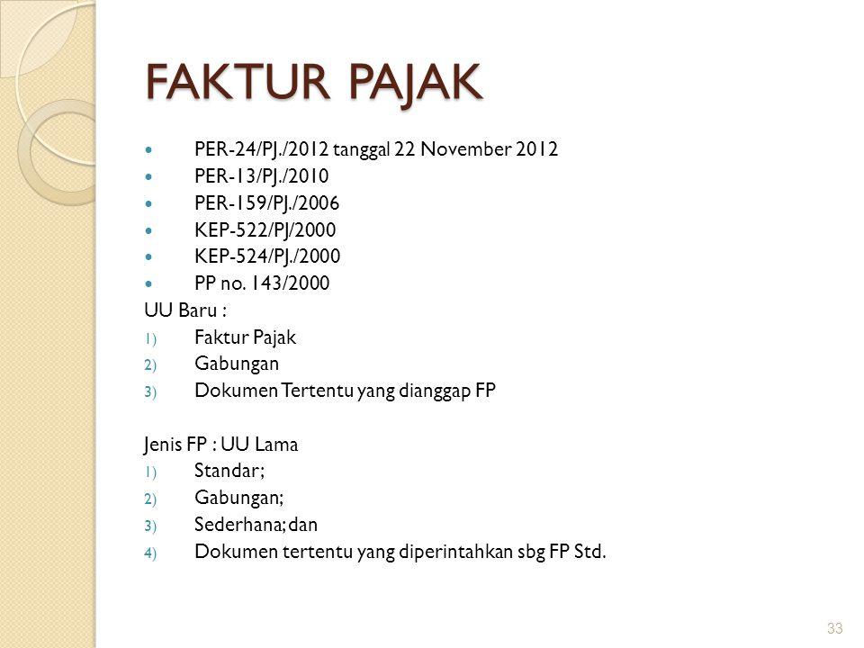 FAKTUR PAJAK PER-24/PJ./2012 tanggal 22 November 2012 PER-13/PJ./2010 PER-159/PJ./2006 KEP-522/PJ/2000 KEP-524/PJ./2000 PP no. 143/2000 UU Baru : 1) F