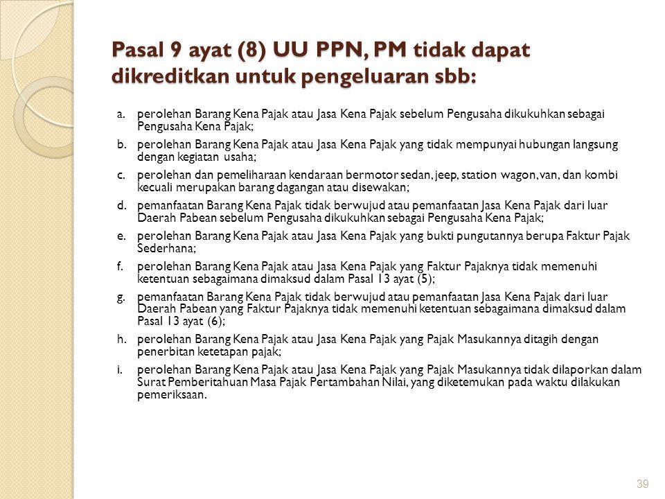 Pasal 9 ayat (8) UU PPN, PM tidak dapat dikreditkan untuk pengeluaran sbb: a.perolehan Barang Kena Pajak atau Jasa Kena Pajak sebelum Pengusaha dikuku