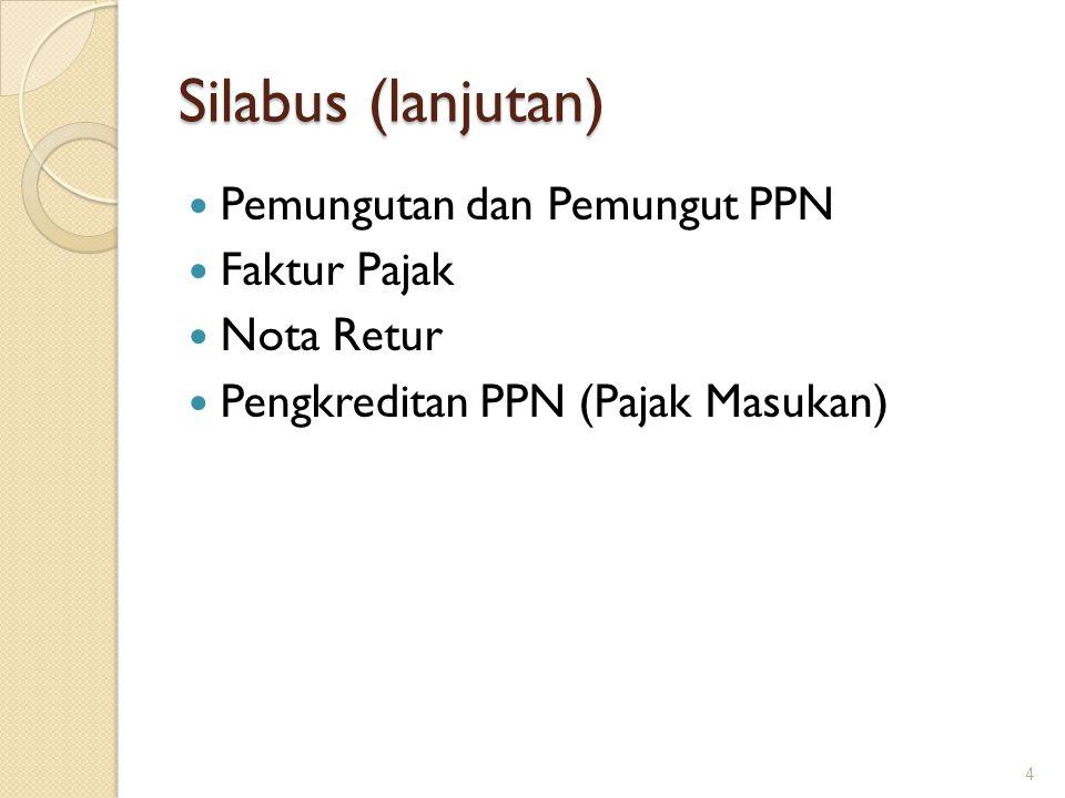 Silabus (lanjutan) Pemungutan dan Pemungut PPN Faktur Pajak Nota Retur Pengkreditan PPN (Pajak Masukan) 4