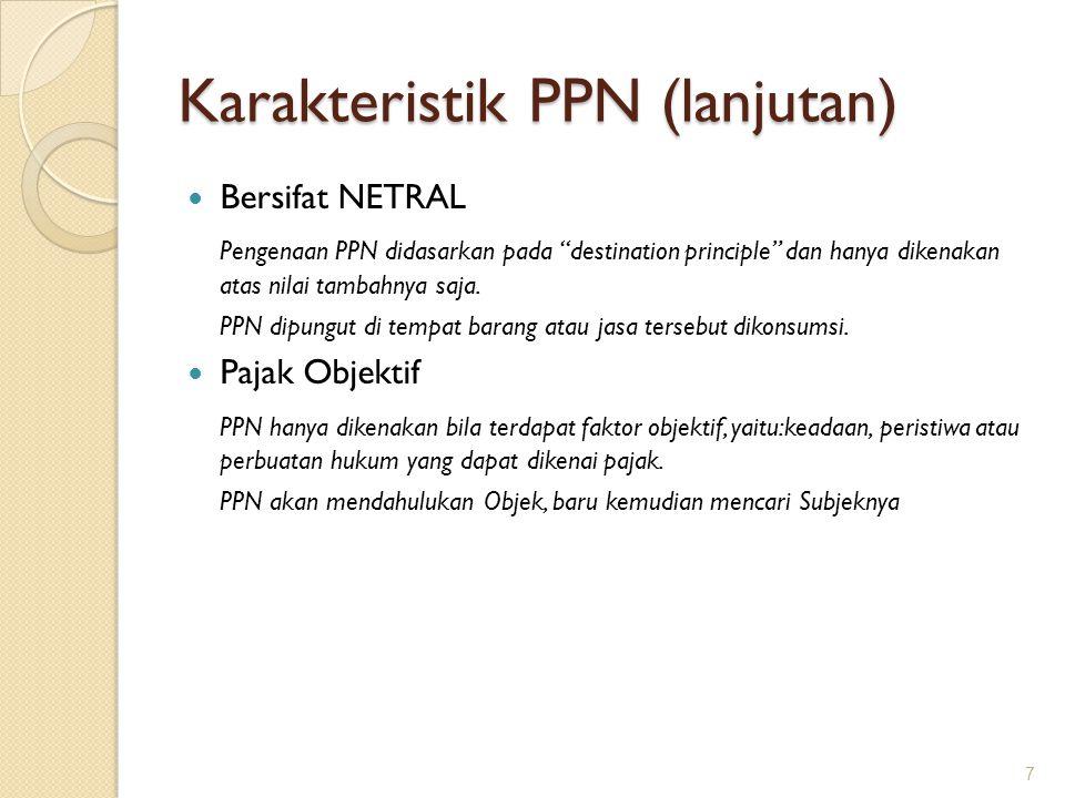 """Karakteristik PPN (lanjutan) Bersifat NETRAL Pengenaan PPN didasarkan pada """"destination principle"""" dan hanya dikenakan atas nilai tambahnya saja. PPN"""