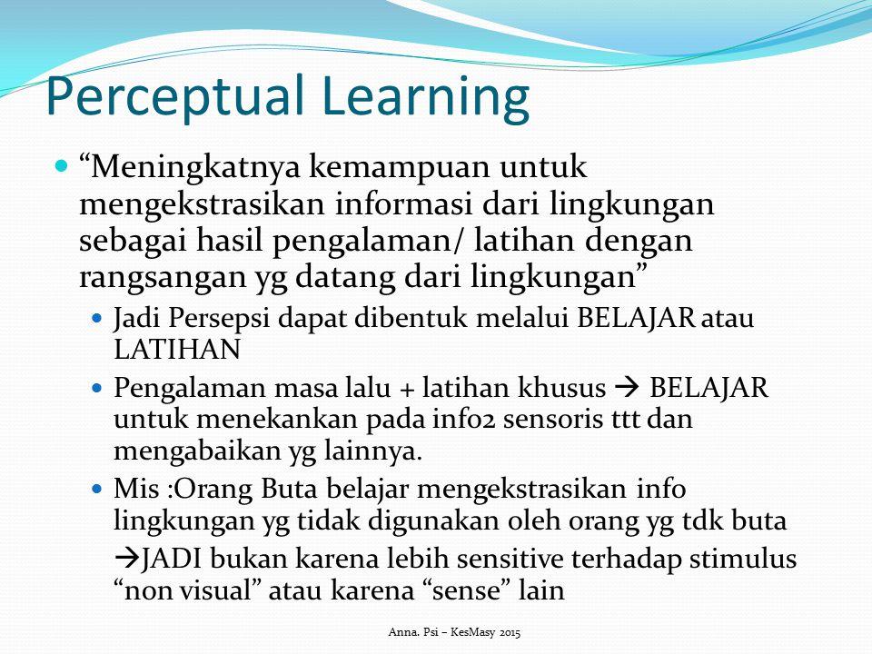 """Perceptual Learning """"Meningkatnya kemampuan untuk mengekstrasikan informasi dari lingkungan sebagai hasil pengalaman/ latihan dengan rangsangan yg dat"""