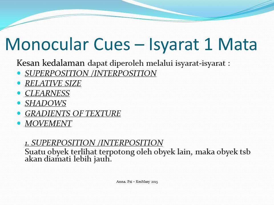 Monocular Cues – Isyarat 1 Mata Kesan kedalaman dapat diperoleh melalui isyarat-isyarat : SUPERPOSITION /INTERPOSITION RELATIVE SIZE CLEARNESS SHADOWS