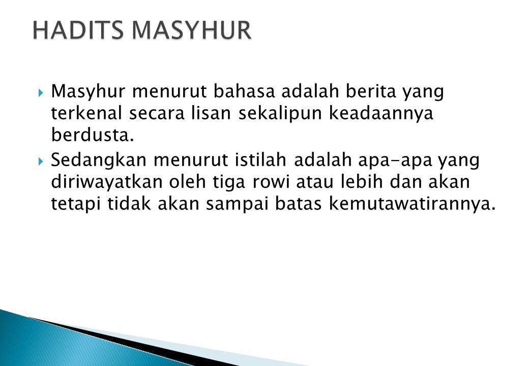  Masyhur menurut bahasa adalah berita yang terkenal secara lisan sekalipun keadaannya berdusta.  Sedangkan menurut istilah adalah apa-apa yang diriw