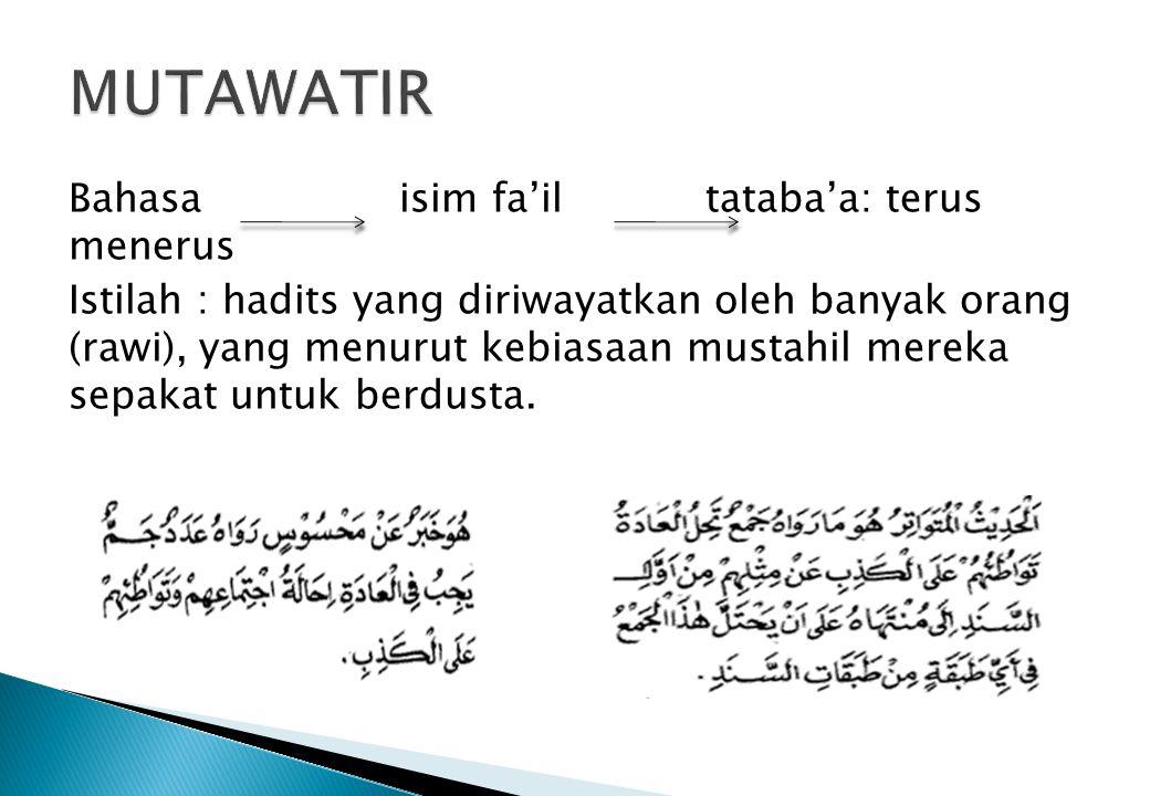 Bahasa isim fa'iltataba'a: terus menerus Istilah : hadits yang diriwayatkan oleh banyak orang (rawi), yang menurut kebiasaan mustahil mereka sepakat u